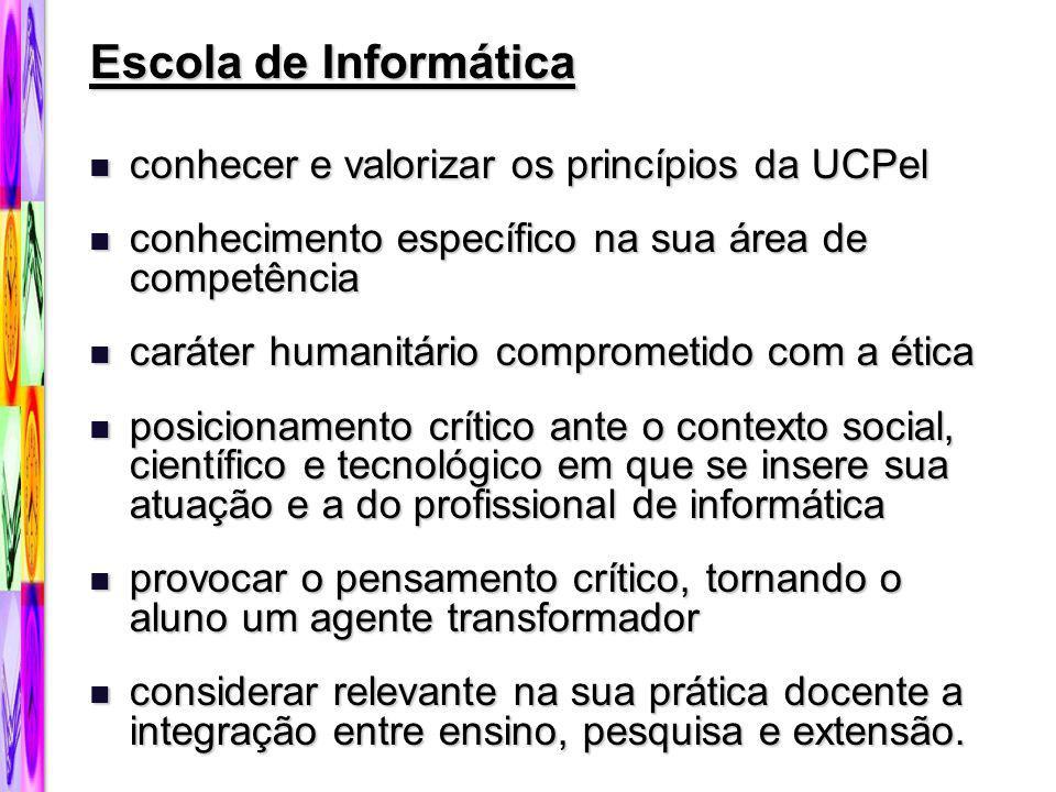 Escola de Informática conhecer e valorizar os princípios da UCPel conhecer e valorizar os princípios da UCPel conhecimento específico na sua área de c