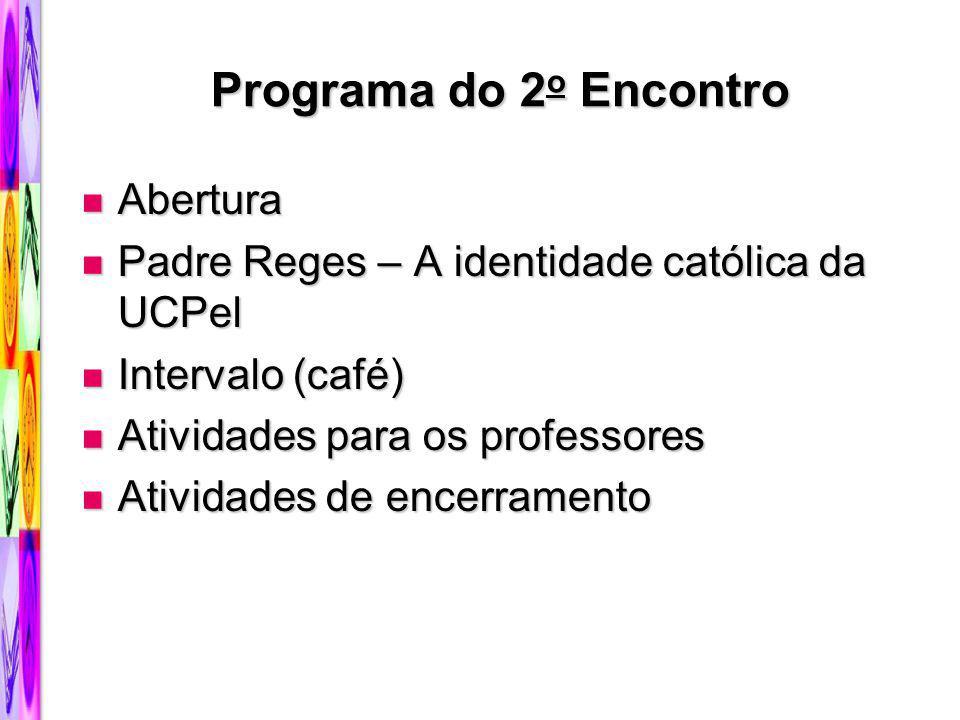 Programa do 2 o Encontro Abertura Abertura Padre Reges – A identidade católica da UCPel Padre Reges – A identidade católica da UCPel Intervalo (café)