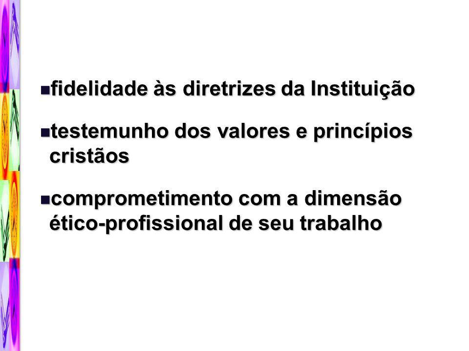 fidelidade às diretrizes da Instituição fidelidade às diretrizes da Instituição testemunho dos valores e princípios cristãos testemunho dos valores e