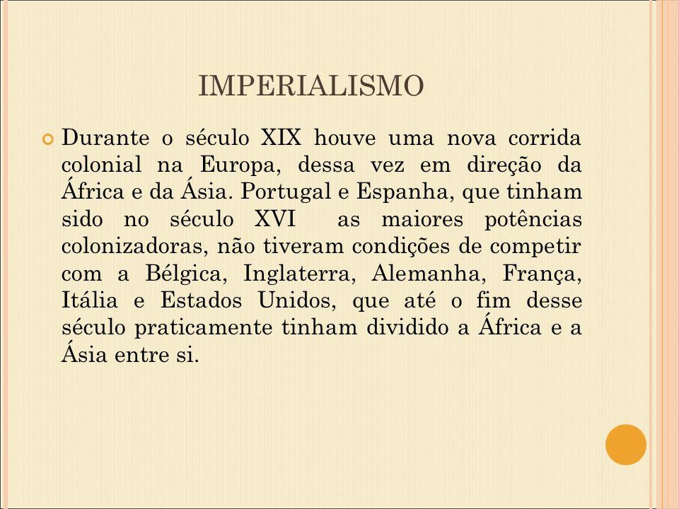 IMPERIALISMO Durante o século XIX houve uma nova corrida colonial na Europa, dessa vez em direção da África e da Ásia.