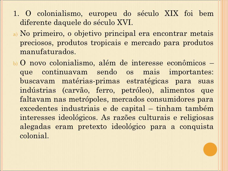 1. O colonialismo, europeu do século XIX foi bem diferente daquele do século XVI.