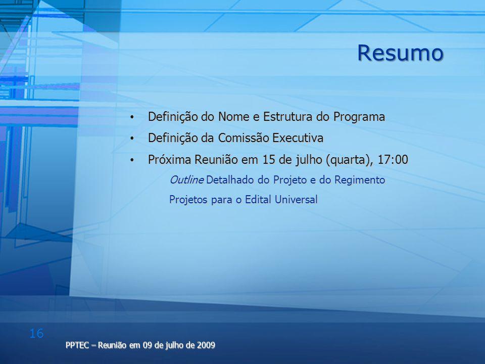 16 PPTEC – Reunião em 09 de julho de 2009 Resumo Definição do Nome e Estrutura do Programa Definição do Nome e Estrutura do Programa Definição da Comi