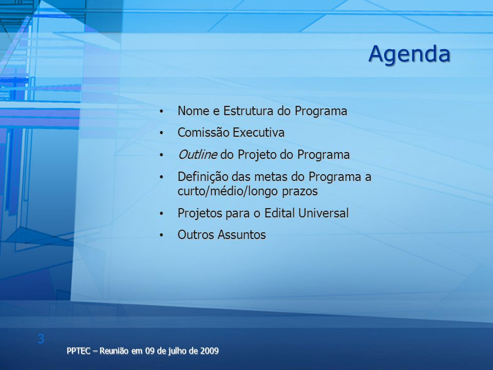 3 PPTEC – Reunião em 09 de julho de 2009 Agenda Nome e Estrutura do Programa Nome e Estrutura do Programa Comissão Executiva Comissão Executiva Outlin