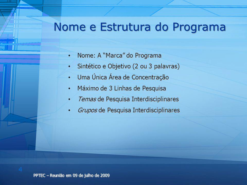 4 PPTEC – Reunião em 09 de julho de 2009 Nome e Estrutura do Programa Nome: A Marca do Programa Nome: A Marca do Programa Sintético e Objetivo (2 ou 3