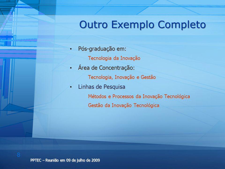 8 PPTEC – Reunião em 09 de julho de 2009 Outro Exemplo Completo Pós-graduação em: Pós-graduação em: Tecnologia da Inovação Tecnologia da Inovação Área