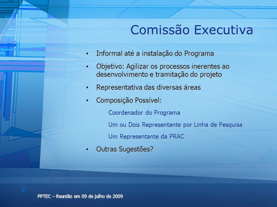 10 PPTEC – Reunião em 09 de julho de 2009 Outline do Projeto 1.Sumário Executivo 2.Antecedentes 3.Contexto 4.Motivação 5.Recursos e Infraestrutura 6.Chamada de Projetos 7.Estruturação do Programa 8.Área de Concentração 9.Linhas de Pesquisa 10.Regimento do Programa 11.Projeto do Mestrado 12.Projeto Pedagógico do Programa 13.Princípios, Diretrizes e Normas 14.Projetos de Pesquisa e Orientação 15.Grade Disciplinar e Planos de Ensino 16.Metas de Formação e Produção em C&T