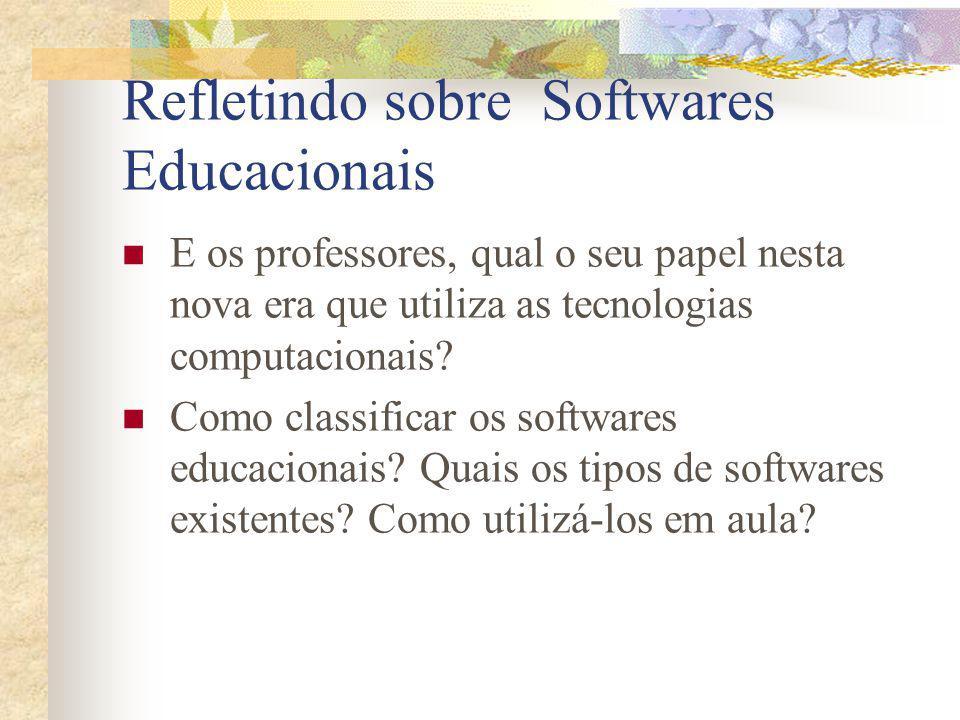 Refletindo sobre Softwares Educacionais E os professores, qual o seu papel nesta nova era que utiliza as tecnologias computacionais? Como classificar