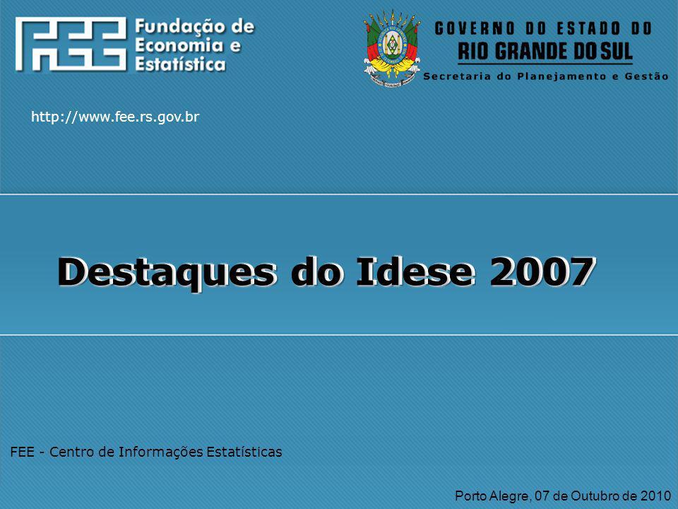 http://www.fee.rs.gov.br FEE - Centro de Informações Estatísticas Porto Alegre, 07 de Outubro de 2010 Destaques do Idese 2007 http://www.fee.rs.gov.br