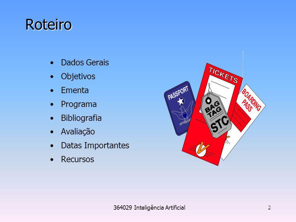364029 Inteligência Artificial 2 Roteiro Dados Gerais Objetivos Ementa Programa Bibliografia Avaliação Datas Importantes Recursos