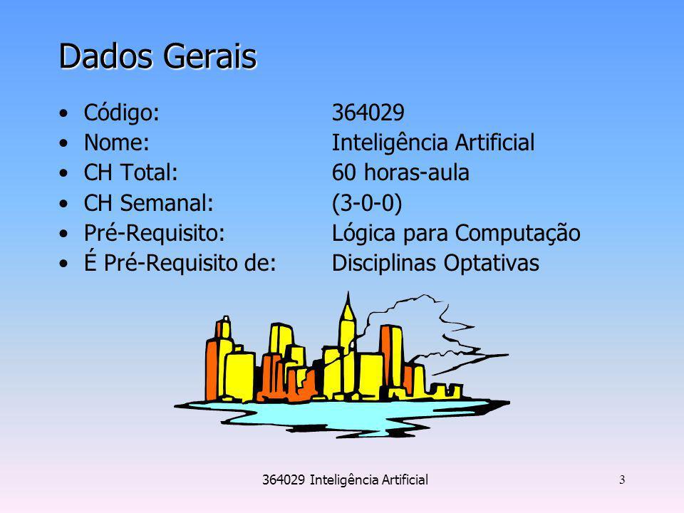 364029 Inteligência Artificial 3 Dados Gerais Código: 364029 Nome:Inteligência Artificial CH Total:60 horas-aula CH Semanal:(3-0-0) Pré-Requisito:Lógi
