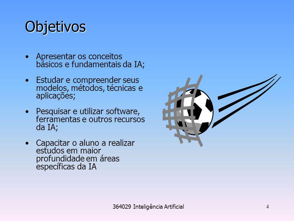 364029 Inteligência Artificial 4 Objetivos Apresentar os conceitos básicos e fundamentais da IA; Estudar e compreender seus modelos, métodos, técnicas