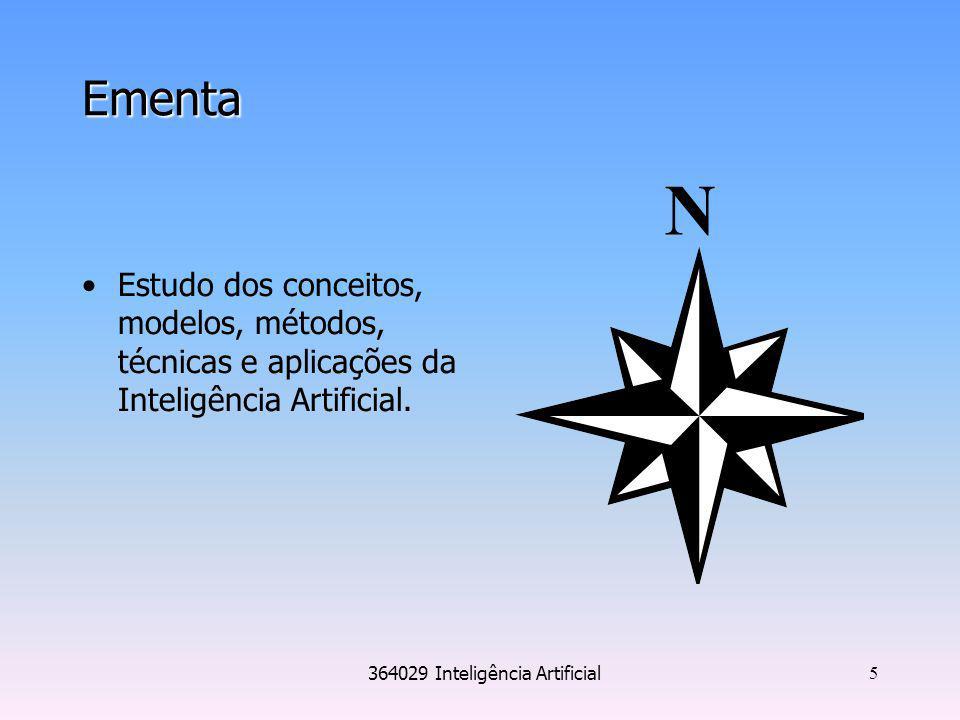 364029 Inteligência Artificial 5 Ementa Estudo dos conceitos, modelos, métodos, técnicas e aplicações da Inteligência Artificial. N
