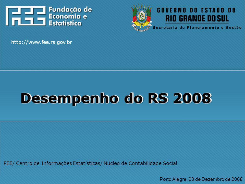 http://www.fee.rs.gov.br FEE/ Centro de Informações Estatísticas/ Núcleo de Contabilidade Social Porto Alegre, 23 de Dezembro de 2008 Desempenho do RS 2008 http://www.fee.rs.gov.br