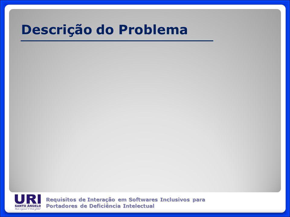 Descrição do Problema Requisitos de Interação em Softwares Inclusivos para Portadores de Deficiência Intelectual