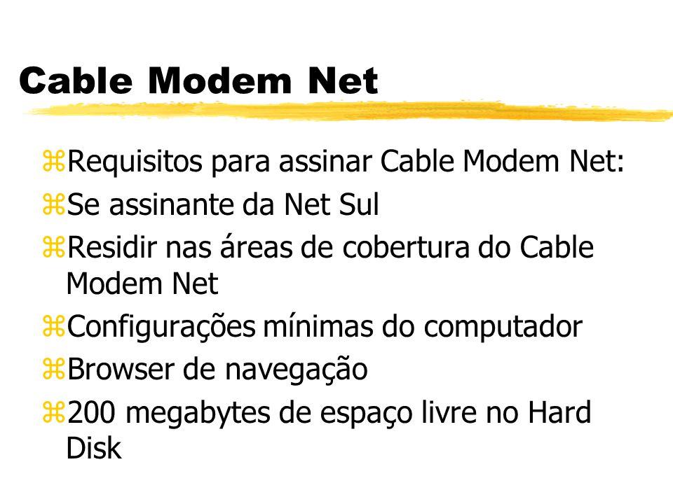 Cable Modem Net zRequisitos para assinar Cable Modem Net: zSe assinante da Net Sul zResidir nas áreas de cobertura do Cable Modem Net zConfigurações mínimas do computador zBrowser de navegação z200 megabytes de espaço livre no Hard Disk