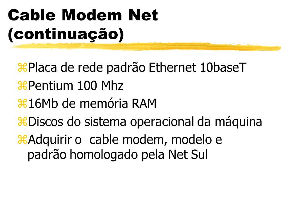 Cable Modem Net (continuação) zPlaca de rede padrão Ethernet 10baseT zPentium 100 Mhz z16Mb de memória RAM zDiscos do sistema operacional da máquina zAdquirir o cable modem, modelo e padrão homologado pela Net Sul