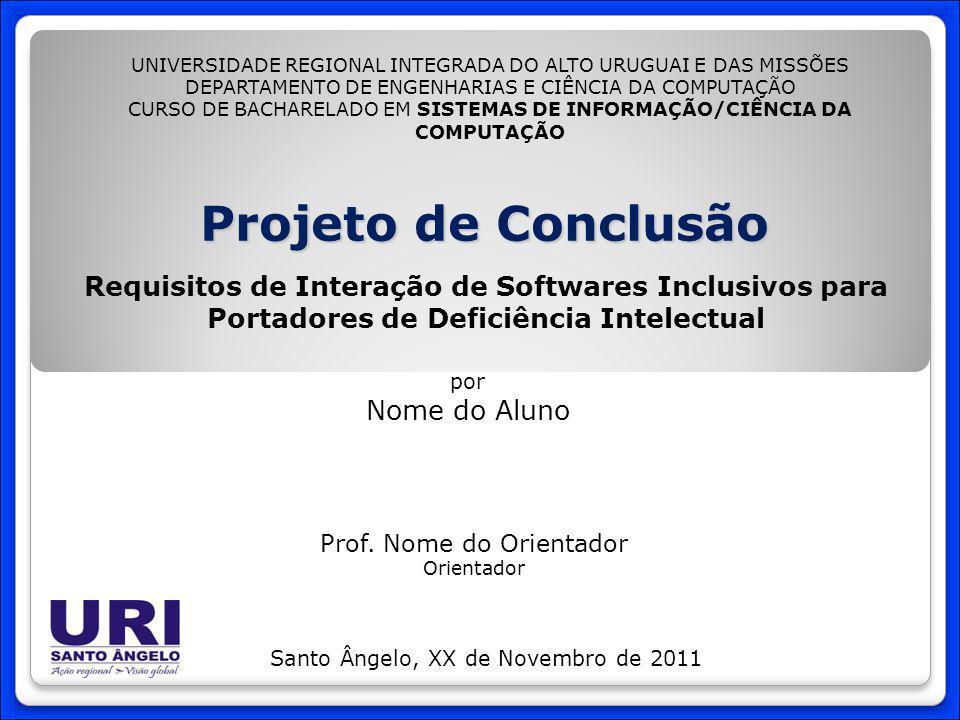 Projeto de Conclusão Requisitos de Interação de Softwares Inclusivos para Portadores de Deficiência Intelectual por Nome do Aluno Santo Ângelo, XX de