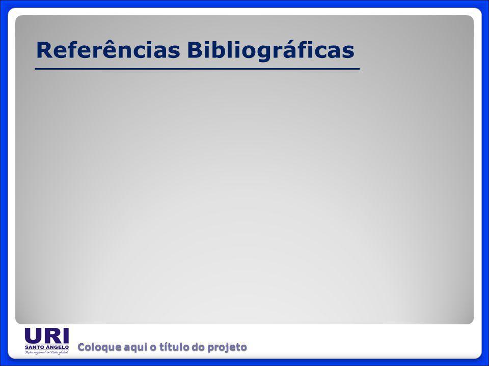 Referências Bibliográficas Coloque aqui o título do projeto