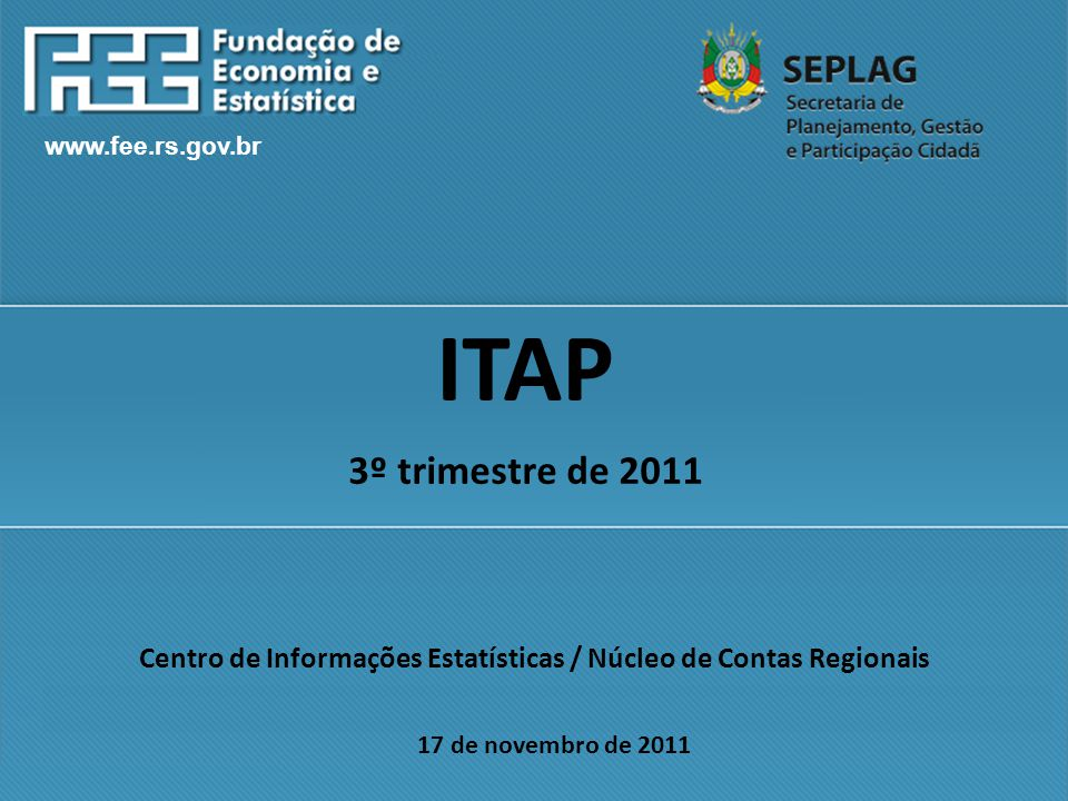 www.fee.rs.gov.br Centro de Informações Estatísticas / Núcleo de Contas Regionais 17 de novembro de 2011 ITAP 3º trimestre de 2011