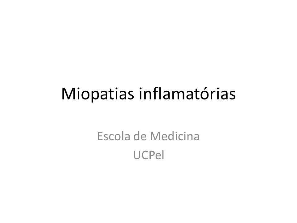 Miopatias Miopatias não inflamatórias – Neurológicas – Tóxicas – Endócrino-metabólicas Miopatias inflamatórias – Dermatopolimiosite – Miopatias associadas às DDTC – Miopatias associada ao câncer – Miopatia com corpúsculo de inclusão