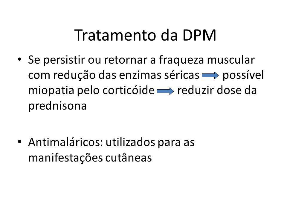 Tratamento da DPM Se persistir ou retornar a fraqueza muscular com redução das enzimas séricas possível miopatia pelo corticóide reduzir dose da predn