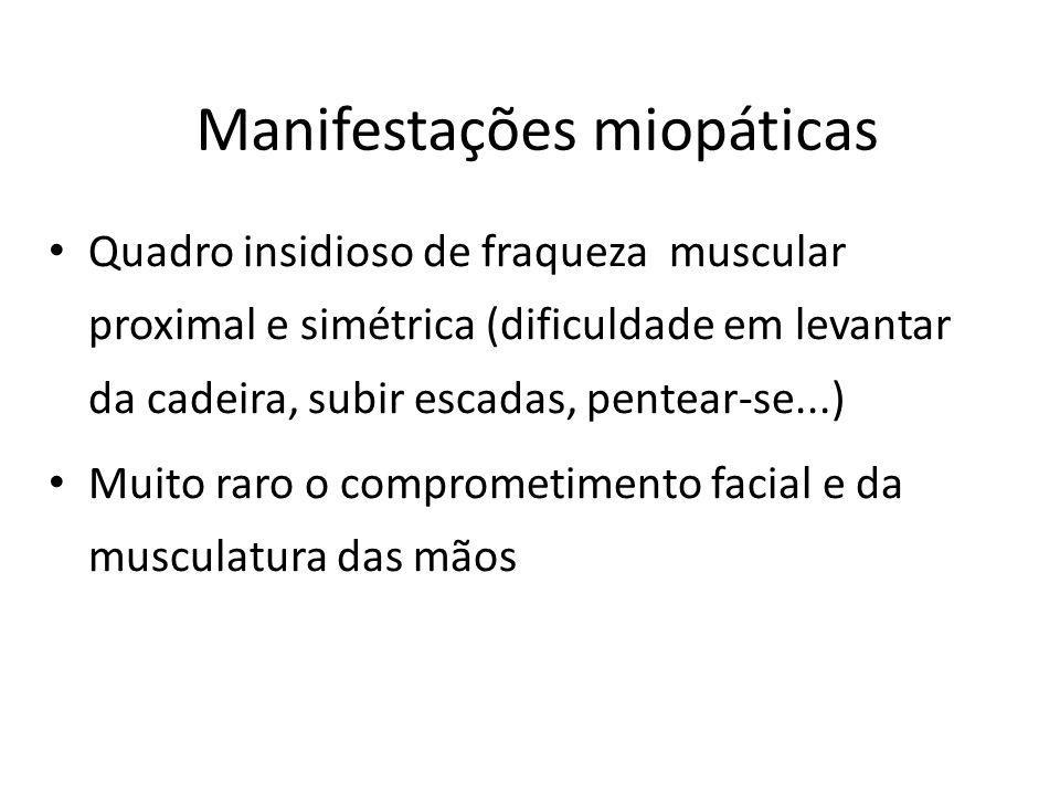Manifestações miopáticas Quadro insidioso de fraqueza muscular proximal e simétrica (dificuldade em levantar da cadeira, subir escadas, pentear-se...)