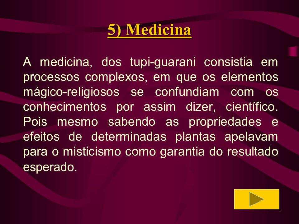 5) Medicina Para exercer a medicina o médico-feiticeiro caía em estado de transe provocado por um pó de ervas que era aspirado pelas narinas.