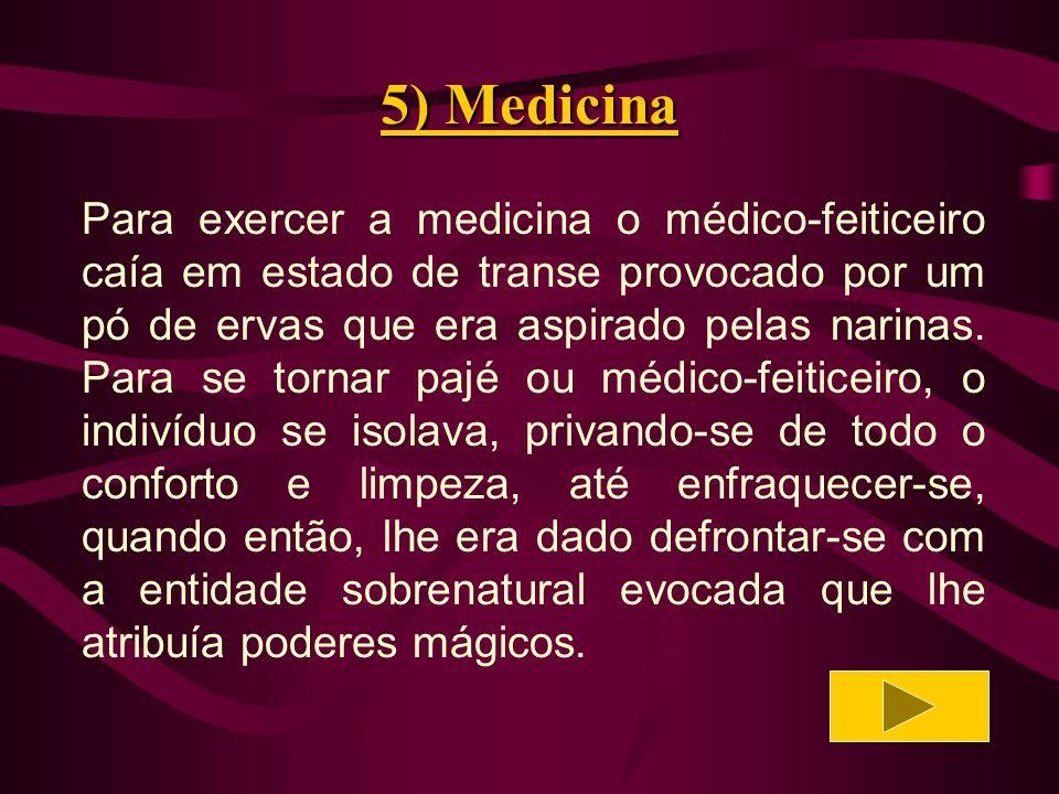 5) Medicina Entre as práticas medicinais em que o misticismo contribuía com a sua maior dose, podemos salientar as seguintes: a sucção, a sangria, o sopro, a fumigação, o jejum ou abstinência, as incisões e a pintura.