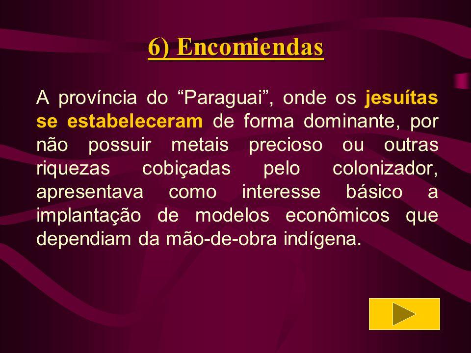 6) Encomiendas A grande nação Guarani, teve seu projeto histórico interrompido e subordinado à conquista espanhola que enviava seus conquistadores a Assuncion em 1537.