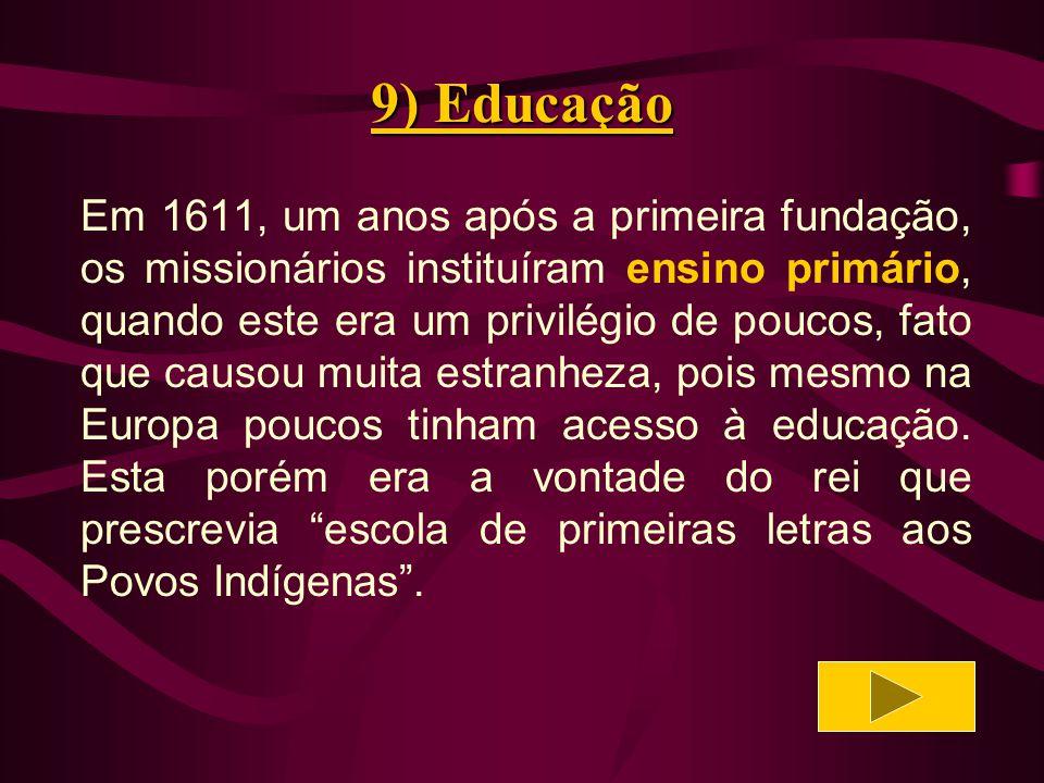 9) Educação Portanto era considerado normal o fato de a companhia de Jesus chegar em alguma localidade e logo fundar uma escola, para desenvolver a educação Cristã.