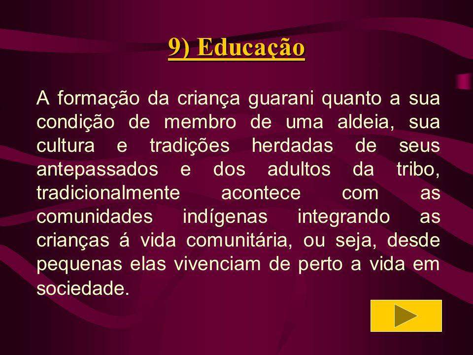 9) Educação O aprendizado da criança indígena ocorre por meio de sua participação em eventos sociais, em atividades econômicas (caça e pesca) e religiosas (rituais), de acordo com posições predeterminadas pela sua idade e gênero.