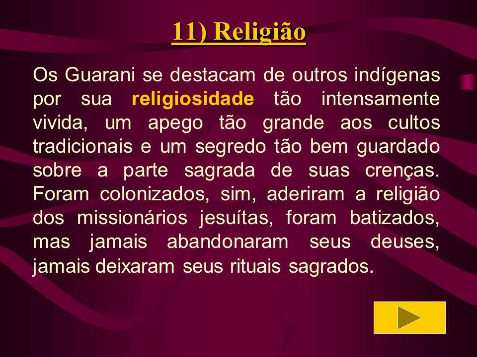 11) Religião Esses são os Guarani, considerados os mais místicos de todos povos.