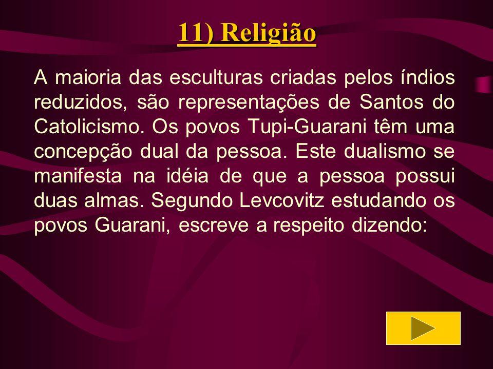 11) Religião Os apapocúva-guarani denominam Ayvucué ou sopro brotado da boca ao que corresponde, entre outros grupos Guarani, o vocábulo Ñe e, palavra ou alma.
