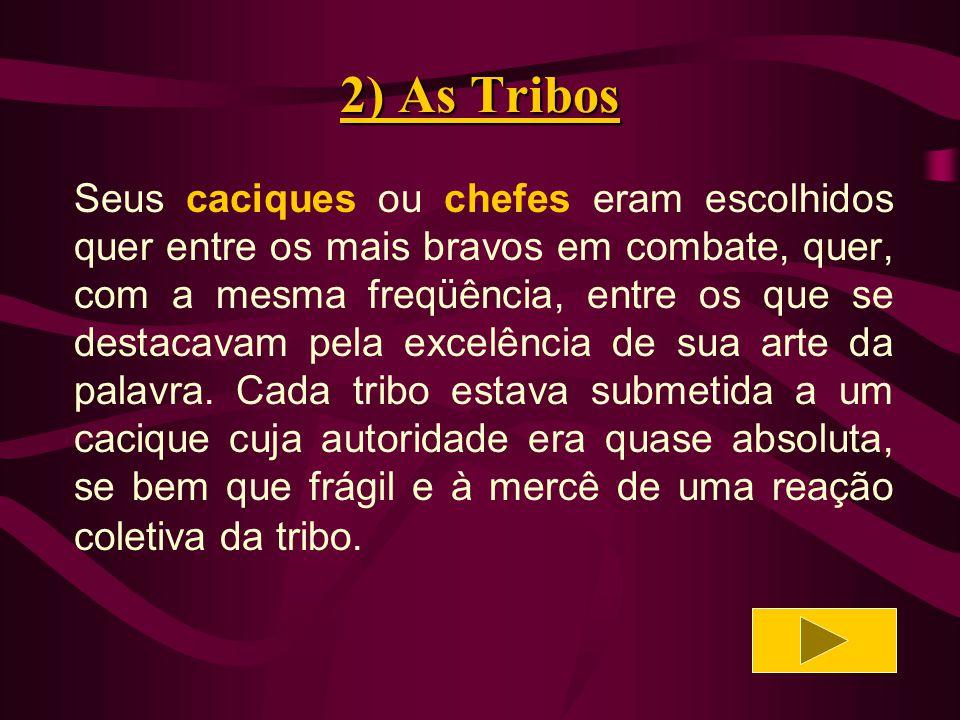 2) As Tribos Os caciques eram independentes uns dos outros.
