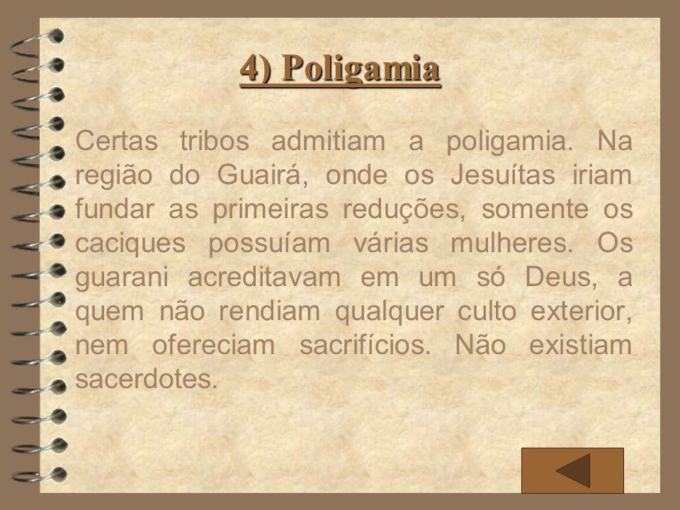 4) Poligamia Certas tribos admitiam a poligamia. Na região do Guairá, onde os Jesuítas iriam fundar as primeiras reduções, somente os caciques possuía