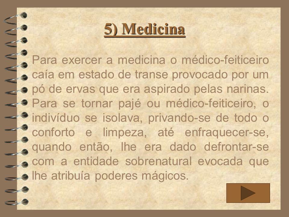 5) Medicina Para exercer a medicina o médico-feiticeiro caía em estado de transe provocado por um pó de ervas que era aspirado pelas narinas. Para se