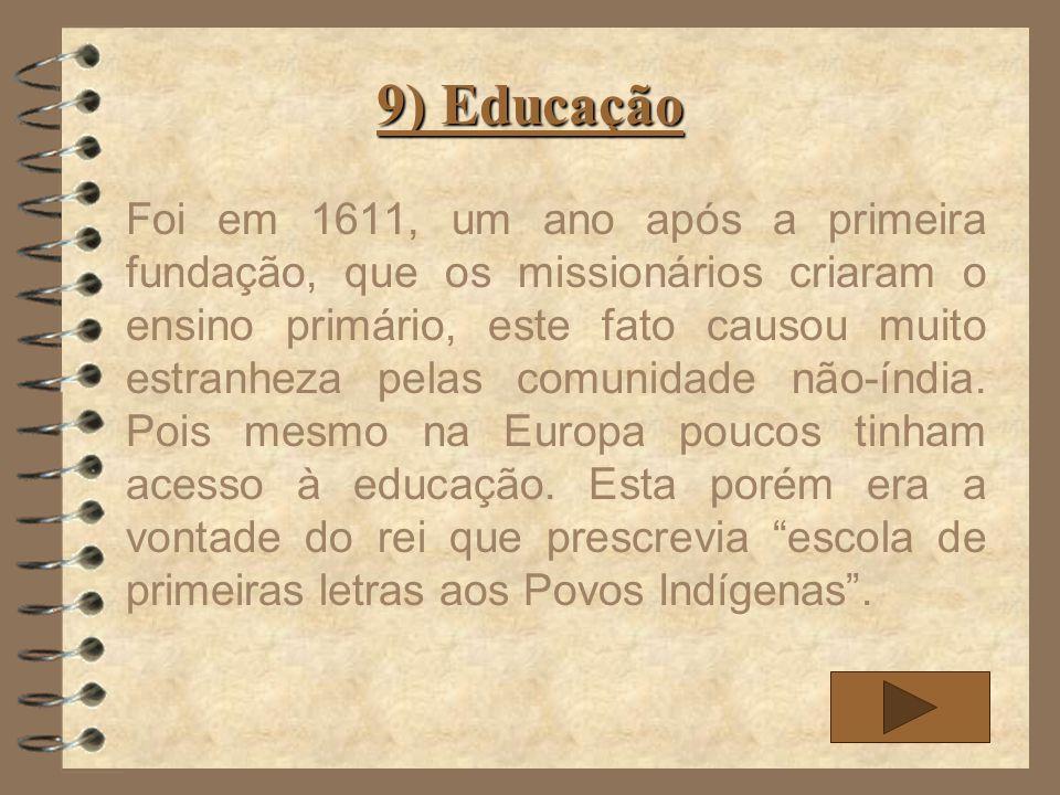 9) Educação Foi em 1611, um ano após a primeira fundação, que os missionários criaram o ensino primário, este fato causou muito estranheza pelas comun