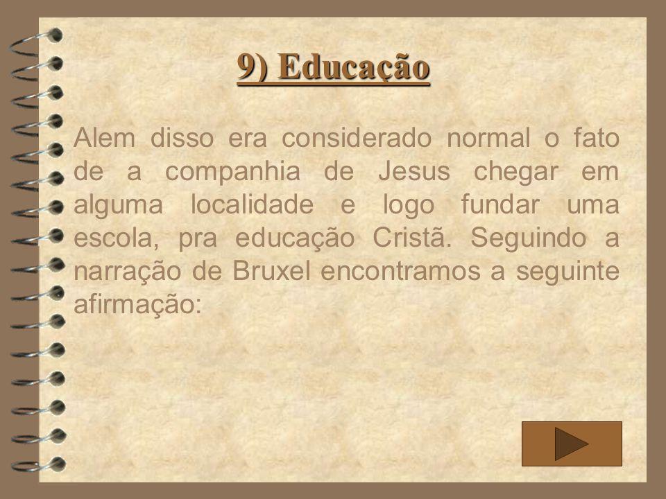 9) Educação Professores eram, inicialmente, os padres, até formarem os primeiros mestres indígenas.
