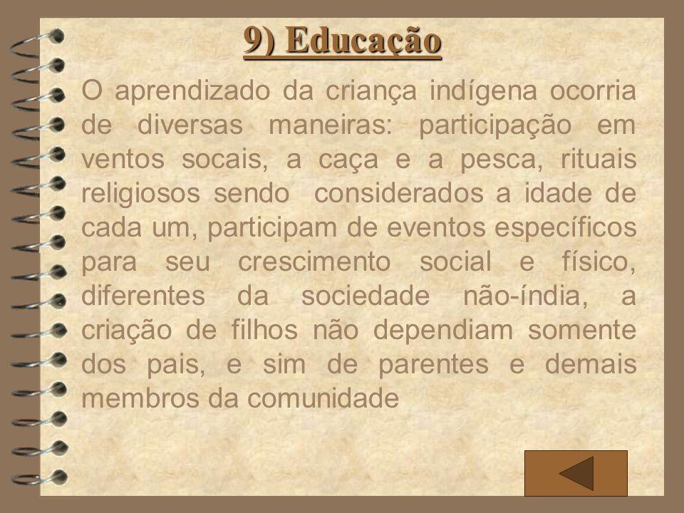 9) Educação O aprendizado da criança indígena ocorria de diversas maneiras: participação em ventos socais, a caça e a pesca, rituais religiosos sendo