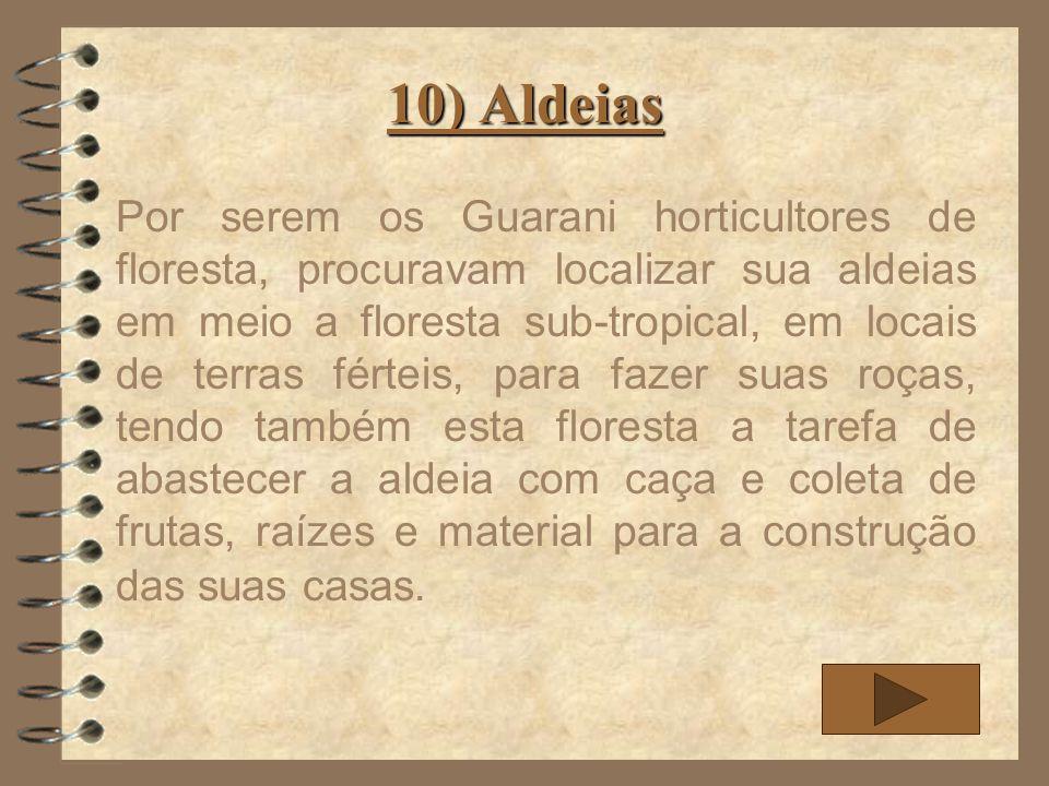 10) Aldeias Por serem os Guarani horticultores de floresta, procuravam localizar sua aldeias em meio a floresta sub-tropical, em locais de terras fért
