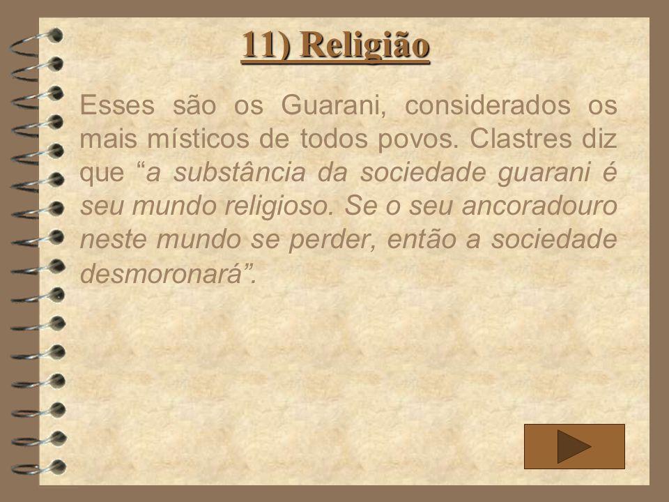11) Religião Esses são os Guarani, considerados os mais místicos de todos povos. Clastres diz que a substância da sociedade guarani é seu mundo religi