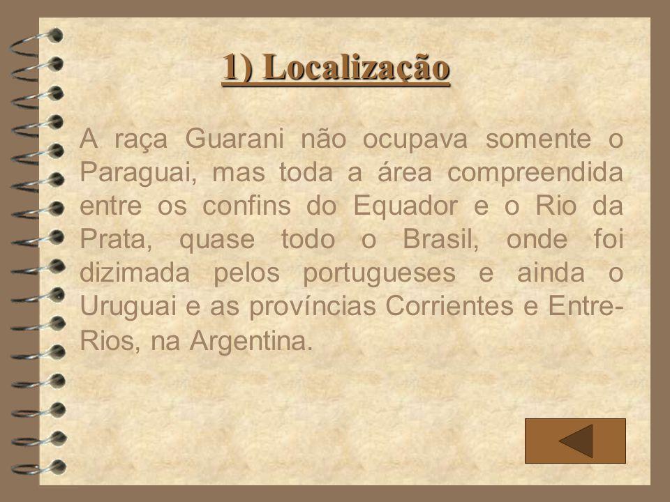1) Localização A raça Guarani não ocupava somente o Paraguai, mas toda a área compreendida entre os confins do Equador e o Rio da Prata, quase todo o
