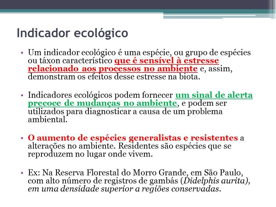 Indicador ecológico Um indicador ecológico é uma espécie, ou grupo de espécies ou táxon característico que é sensível à estresse relacionado aos proce
