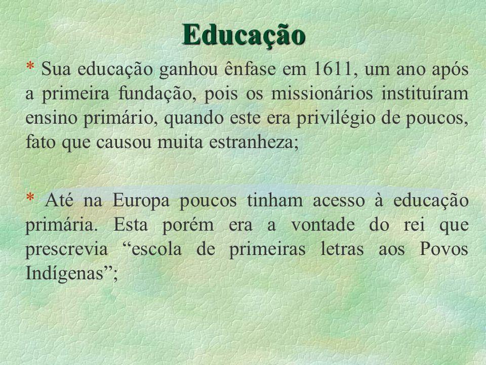 Educação * Sua educação ganhou ênfase em 1611, um ano após a primeira fundação, pois os missionários instituíram ensino primário, quando este era priv