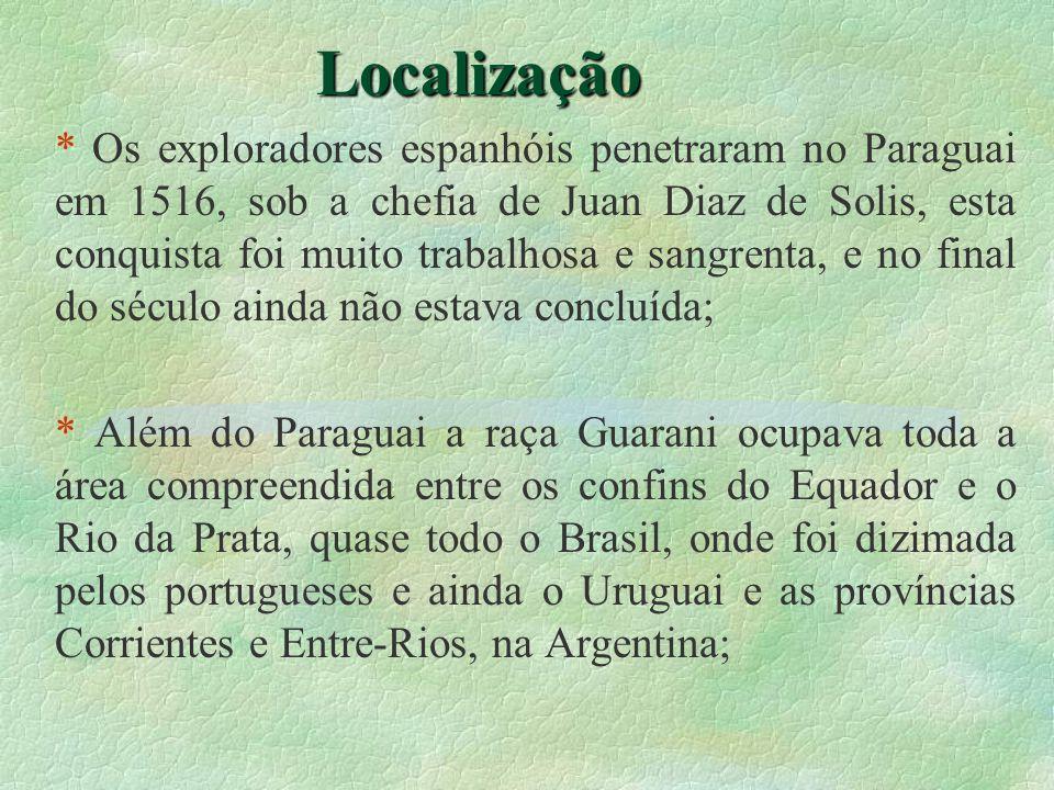 Localização * Os exploradores espanhóis penetraram no Paraguai em 1516, sob a chefia de Juan Diaz de Solis, esta conquista foi muito trabalhosa e sang