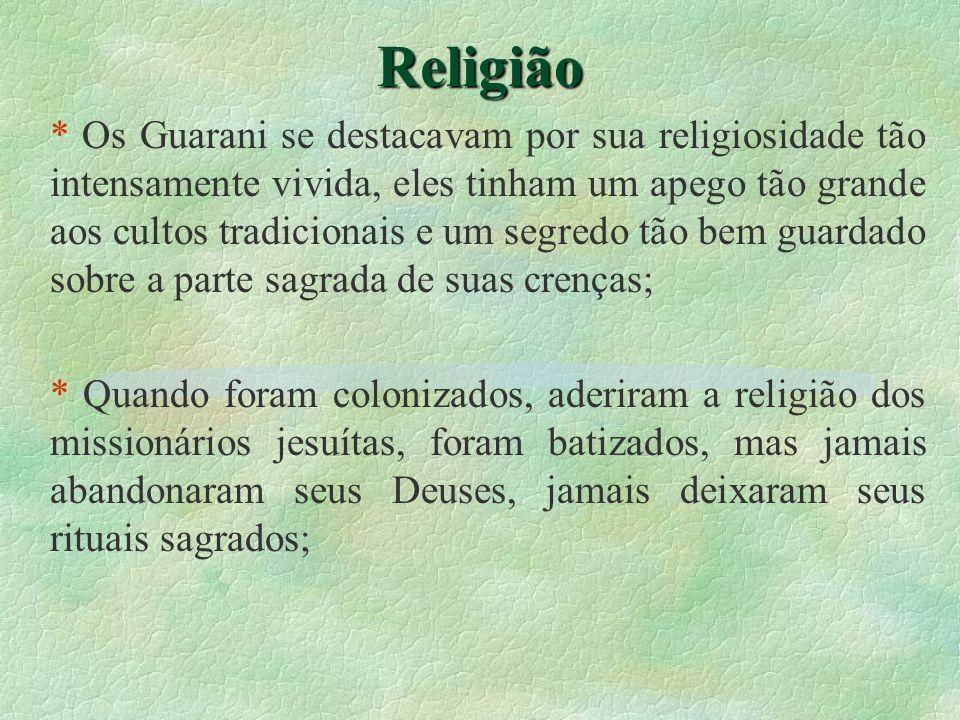Religião * Os Guarani se destacavam por sua religiosidade tão intensamente vivida, eles tinham um apego tão grande aos cultos tradicionais e um segred