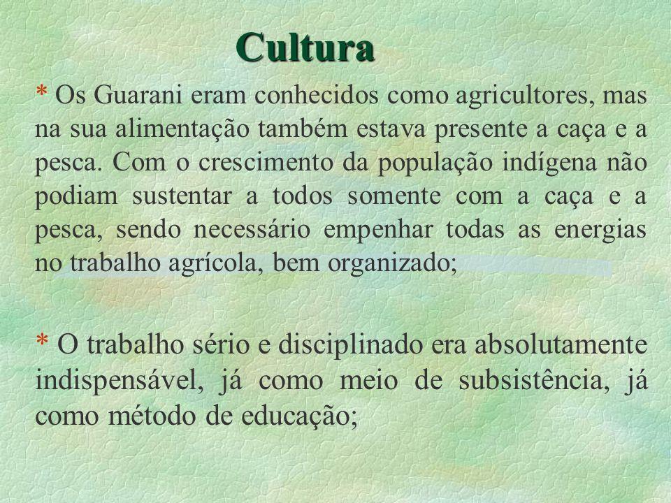 Cultura * Os Guarani eram conhecidos como agricultores, mas na sua alimentação também estava presente a caça e a pesca. Com o crescimento da população