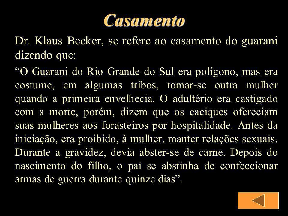 Casamento Dr. Klaus Becker, se refere ao casamento do guarani dizendo que: O Guarani do Rio Grande do Sul era polígono, mas era costume, em algumas tr