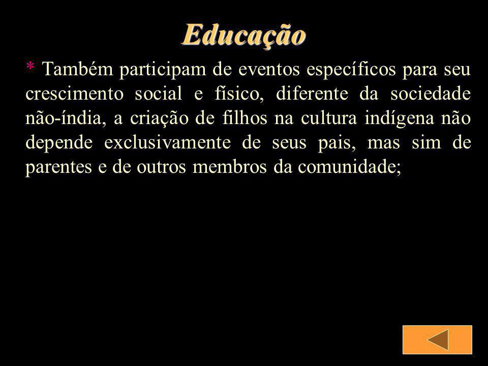Educação * Também participam de eventos específicos para seu crescimento social e físico, diferente da sociedade não-índia, a criação de filhos na cul