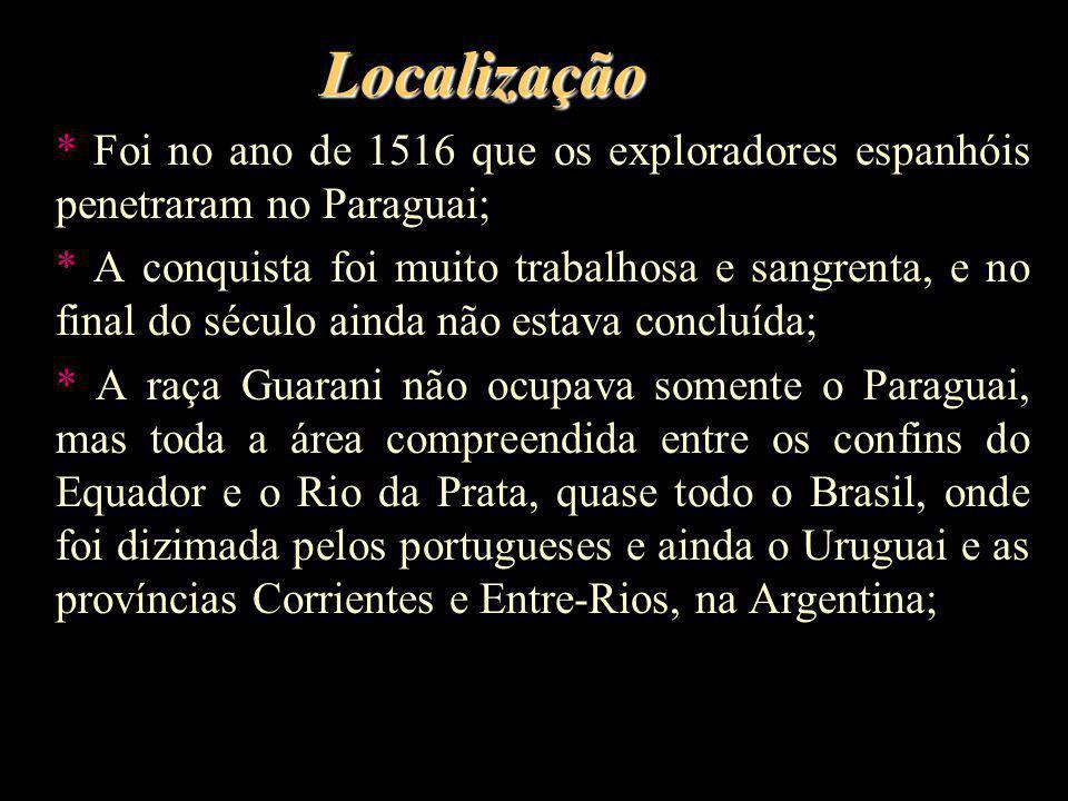Localização * Foi no ano de 1516 que os exploradores espanhóis penetraram no Paraguai; * A conquista foi muito trabalhosa e sangrenta, e no final do s
